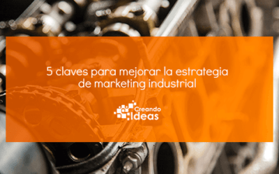 5 claves para mejorar la estrategia de marketing industrial