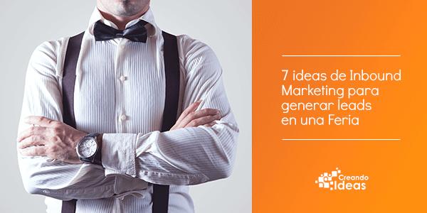 7 ideas de Inbound Marketing para generar leads en una feria