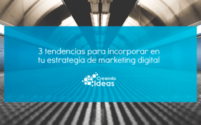 3 tendencias para incorporar en tu estrategia de marketing digital