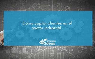 Cómo captar clientes en el sector industrial [infografía]